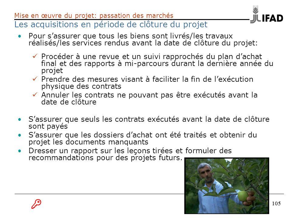 105 Mise en œuvre du projet: passation des marchés Les acquisitions en période de clôture du projet Pour sassurer que tous les biens sont livrés/les t