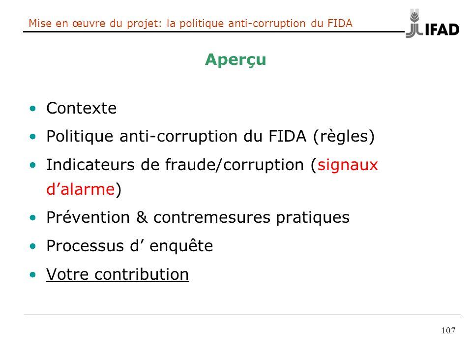107 Mise en œuvre du projet: la politique anti-corruption du FIDA Aperçu Contexte Politique anti-corruption du FIDA (règles) Indicateurs de fraude/cor