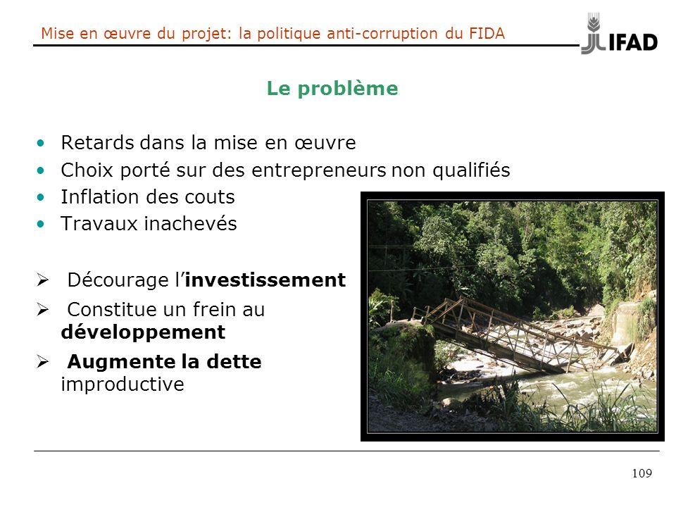 109 Mise en œuvre du projet: la politique anti-corruption du FIDA Le problème Retards dans la mise en œuvre Choix porté sur des entrepreneurs non qual