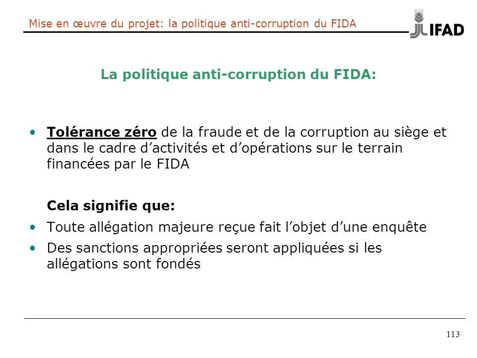 113 Mise en œuvre du projet: la politique anti-corruption du FIDA La politique anti-corruption du FIDA: Tolérance zéro de la fraude et de la corruptio