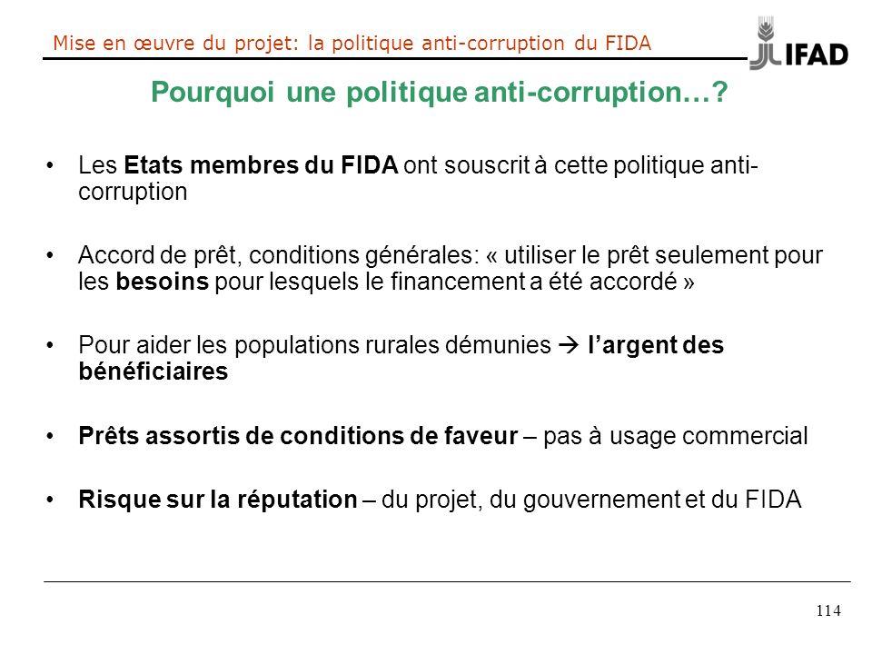 114 Mise en œuvre du projet: la politique anti-corruption du FIDA Pourquoi une politique anti-corruption…? Les Etats membres du FIDA ont souscrit à ce