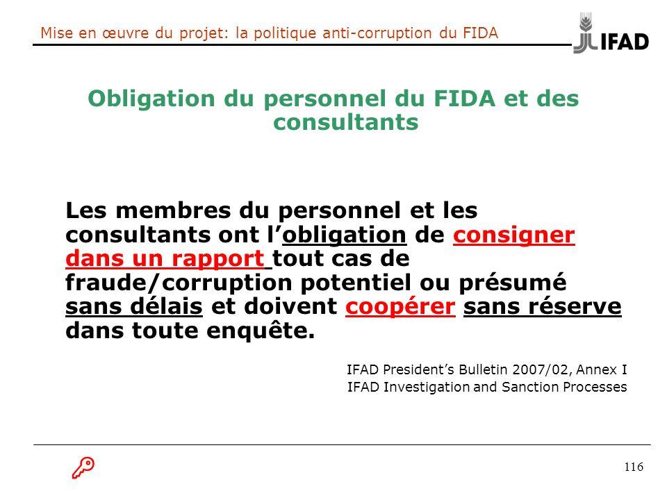 116 Mise en œuvre du projet: la politique anti-corruption du FIDA Obligation du personnel du FIDA et des consultants Les membres du personnel et les c