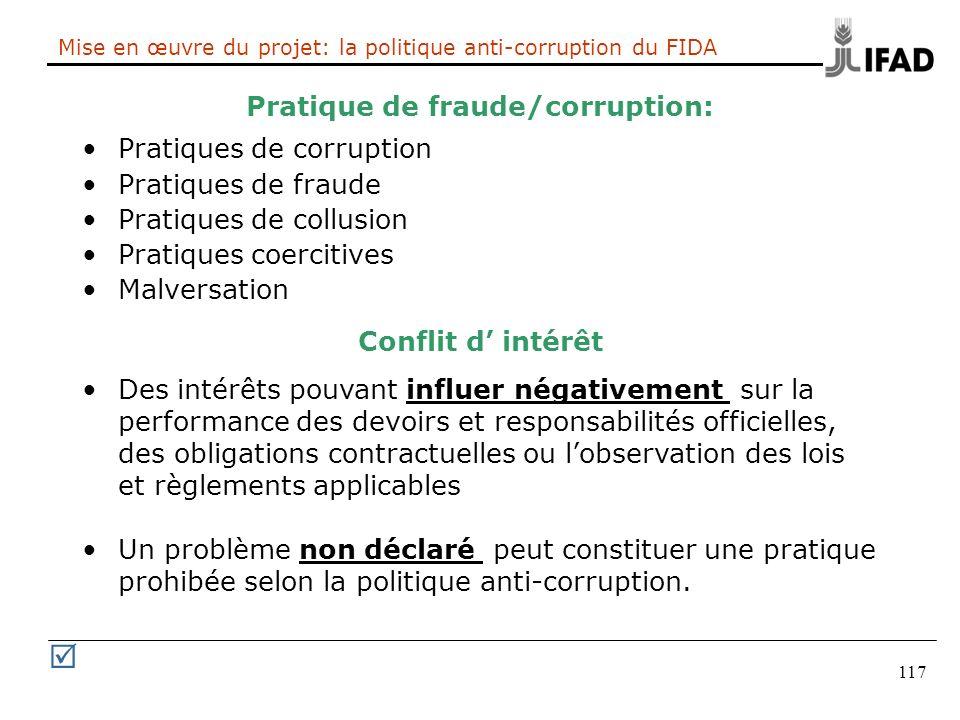 117 Mise en œuvre du projet: la politique anti-corruption du FIDA Conflit d intérêt Des intérêts pouvant influer négativement sur la performance des d