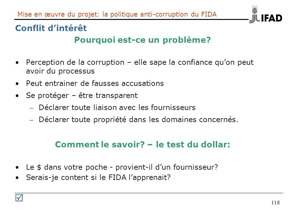 118 Mise en œuvre du projet: la politique anti-corruption du FIDA Conflit dintérêt Pourquoi est-ce un problème? Perception de la corruption – elle sap