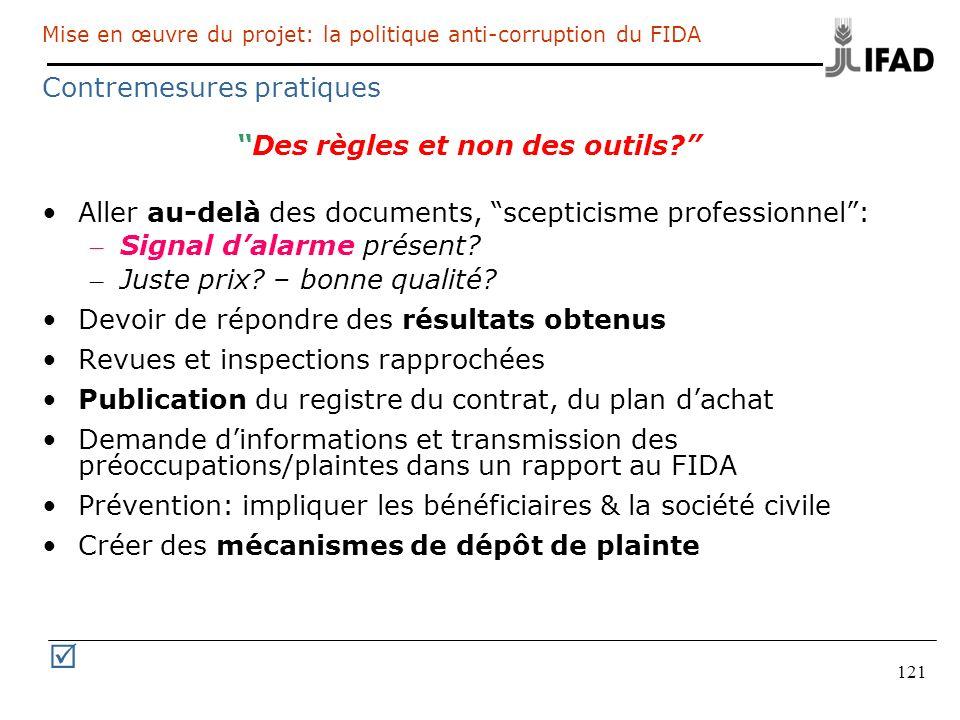 121 Mise en œuvre du projet: la politique anti-corruption du FIDA Contremesures pratiques Des règles et non des outils? Aller au-delà des documents, s