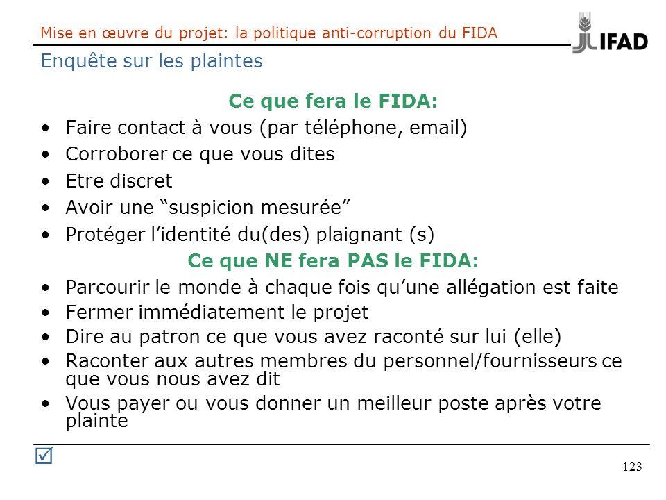 123 Mise en œuvre du projet: la politique anti-corruption du FIDA Enquête sur les plaintes Ce que fera le FIDA: Faire contact à vous (par téléphone, e