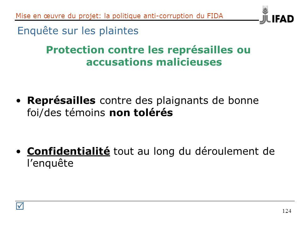 124 Mise en œuvre du projet: la politique anti-corruption du FIDA Enquête sur les plaintes Protection contre les représailles ou accusations malicieus