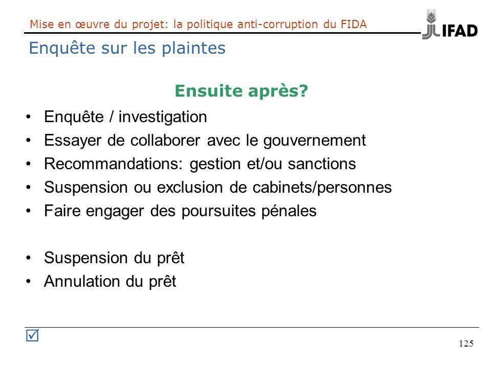 125 Mise en œuvre du projet: la politique anti-corruption du FIDA Enquête sur les plaintes Ensuite après? Enquête / investigation Essayer de collabore