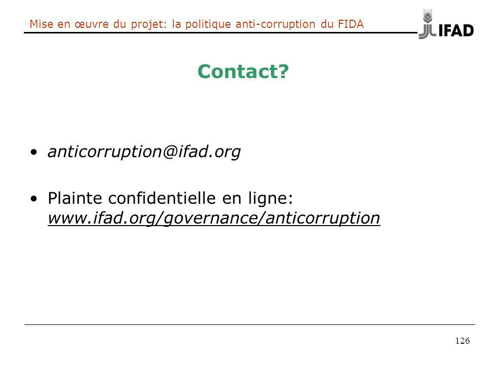 126 Mise en œuvre du projet: la politique anti-corruption du FIDA Contact? anticorruption@ifad.org Plainte confidentielle en ligne: www.ifad.org/gover