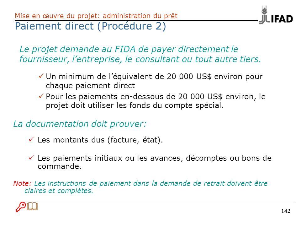 142 Le projet demande au FIDA de payer directement le fournisseur, lentreprise, le consultant ou tout autre tiers. Un minimum de léquivalent de 20 000