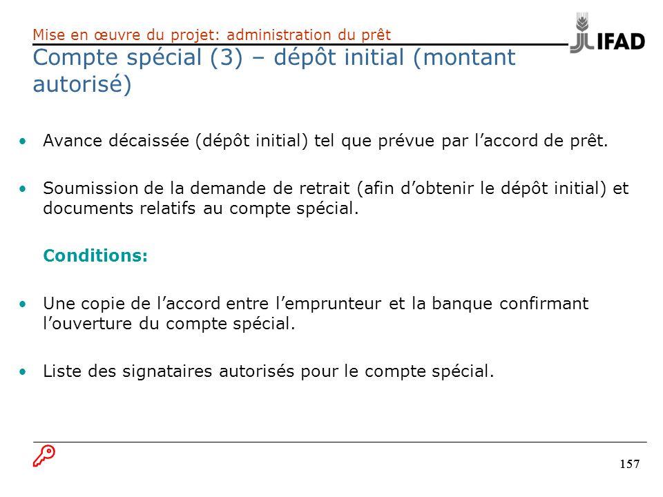 157 Avance décaissée (dépôt initial) tel que prévue par laccord de prêt. Soumission de la demande de retrait (afin dobtenir le dépôt initial) et docum
