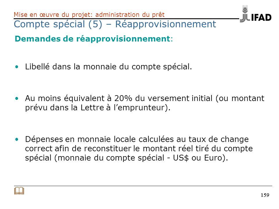 159 Demandes de réapprovisionnement: Libellé dans la monnaie du compte spécial. Au moins équivalent à 20% du versement initial (ou montant prévu dans