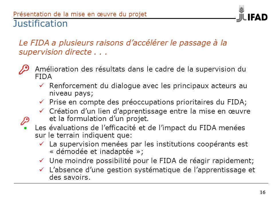 16 Amélioration des résultats dans le cadre de la supervision du FIDA Renforcement du dialogue avec les principaux acteurs au niveau pays; Prise en co