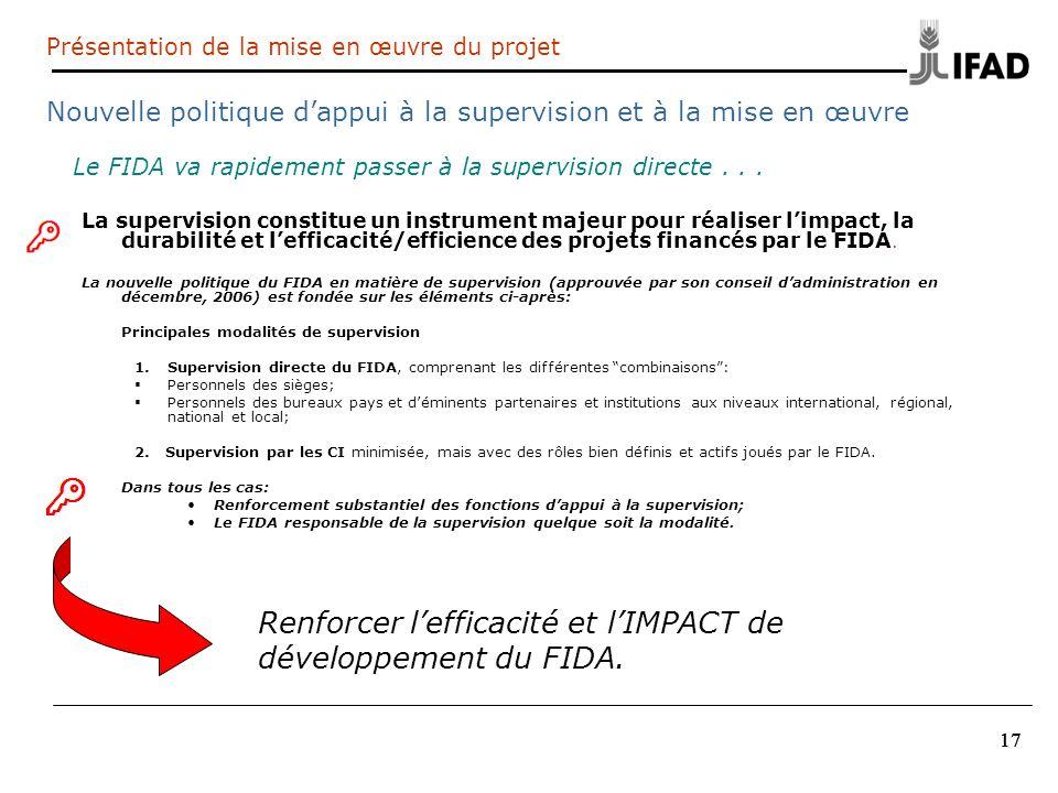 17 La supervision constitue un instrument majeur pour réaliser limpact, la durabilité et lefficacité/efficience des projets financés par le FIDA. La n