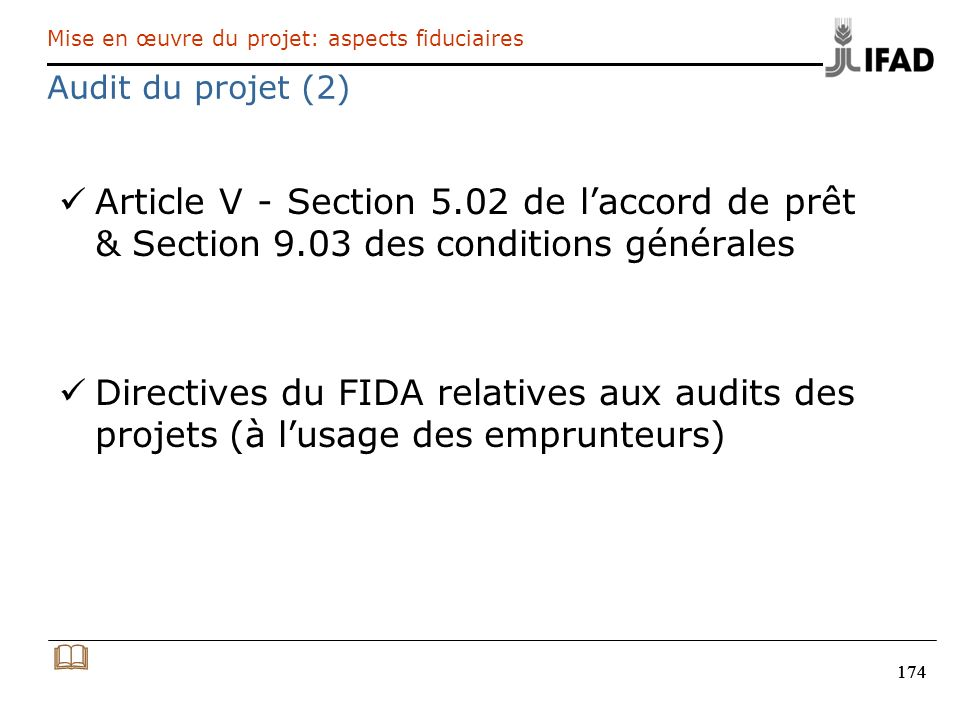 174 Article V - Section 5.02 de laccord de prêt & Section 9.03 des conditions générales Directives du FIDA relatives aux audits des projets (à lusage