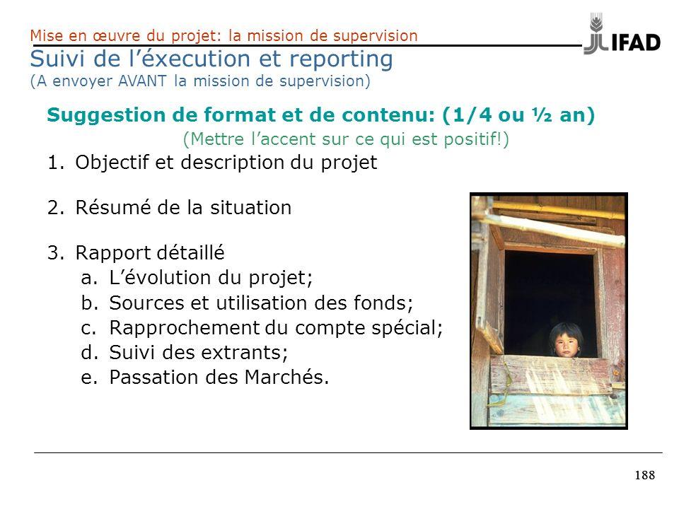 188 Suggestion de format et de contenu: (1/4 ou ½ an) (Mettre laccent sur ce qui est positif!) 1.Objectif et description du projet 2.Résumé de la situ