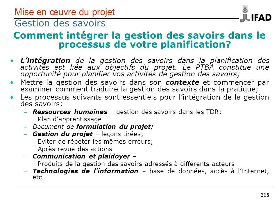208 Mise en œuvre du projet Gestion des savoirs Comment intégrer la gestion des savoirs dans le processus de votre planification? Lintégration de la g