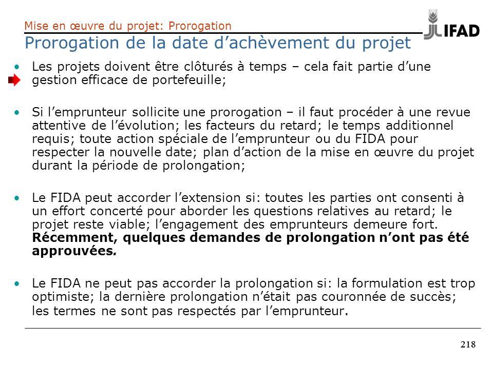 218 Les projets doivent être clôturés à temps – cela fait partie dune gestion efficace de portefeuille; Si lemprunteur sollicite une prorogation – il