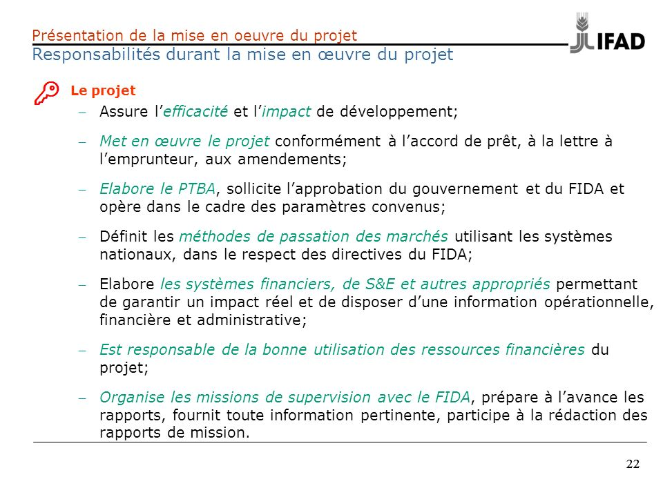 22 Présentation de la mise en oeuvre du projet Responsabilités durant la mise en œuvre du projet Le projet – Assure lefficacité et limpact de développ