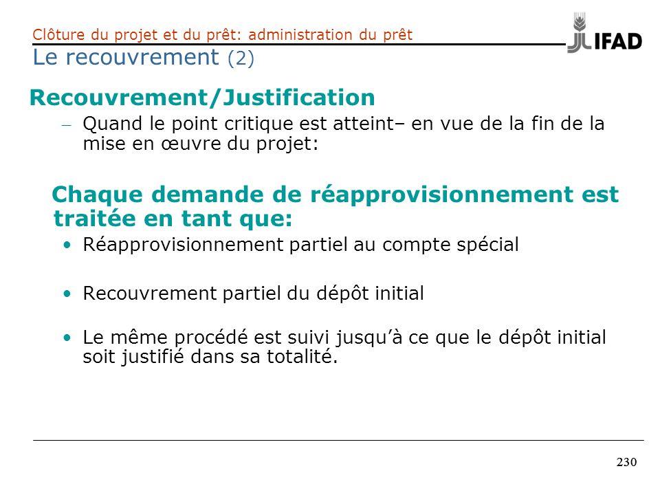 230 Recouvrement/Justification – Quand le point critique est atteint– en vue de la fin de la mise en œuvre du projet: Chaque demande de réapprovisionn