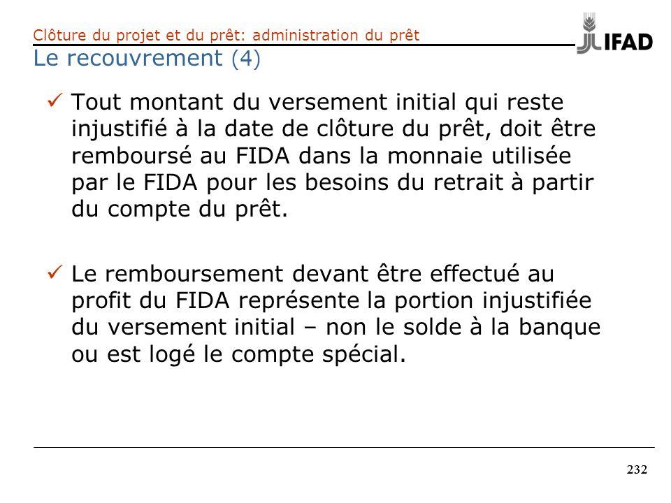 232 Tout montant du versement initial qui reste injustifié à la date de clôture du prêt, doit être remboursé au FIDA dans la monnaie utilisée par le F