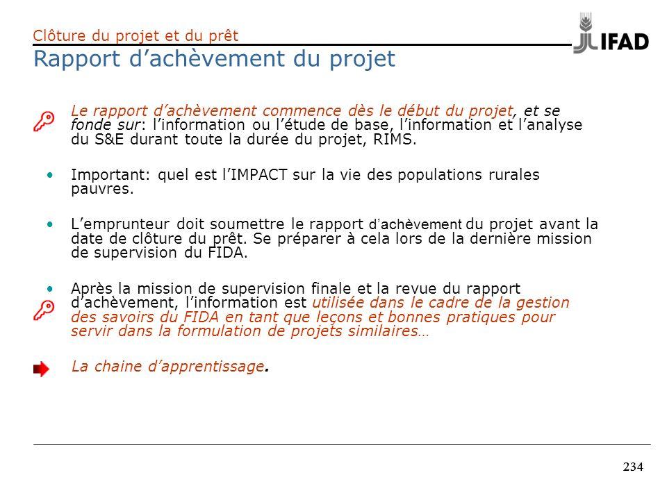 234 Le rapport dachèvement commence dès le début du projet, et se fonde sur: linformation ou létude de base, linformation et lanalyse du S&E durant to