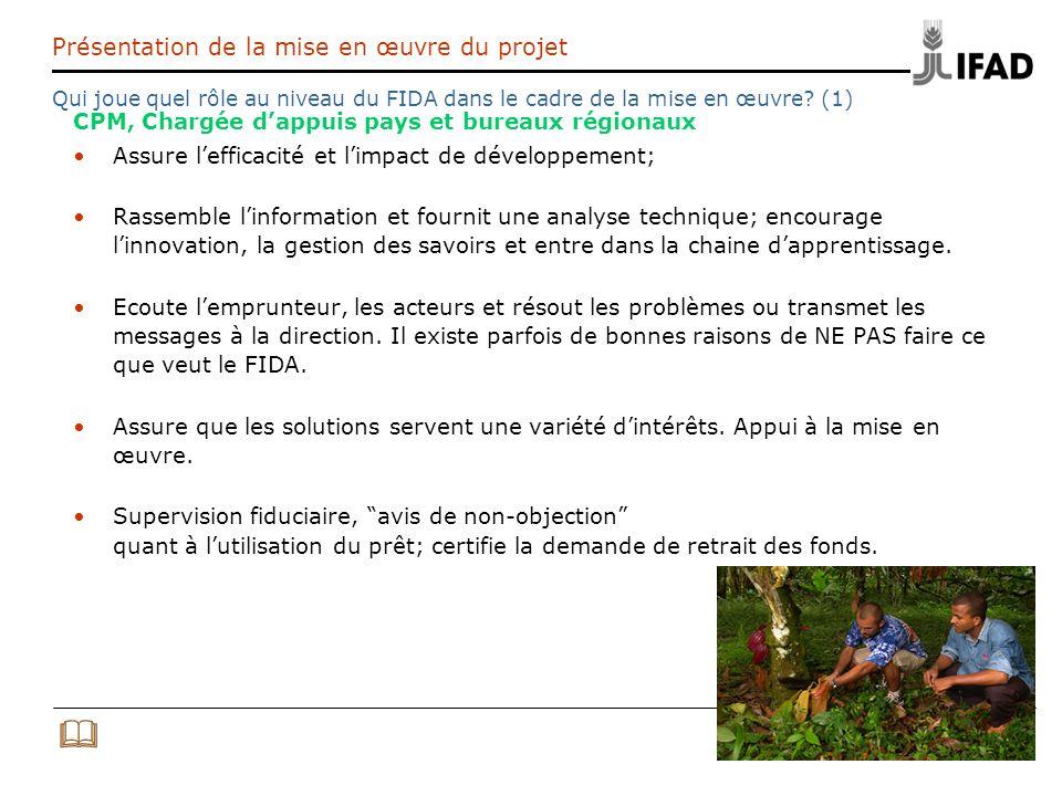 24 Présentation de la mise en œuvre du projet Qui joue quel rôle au niveau du FIDA dans le cadre de la mise en œuvre? (1) CPM, Chargée dappuis pays et