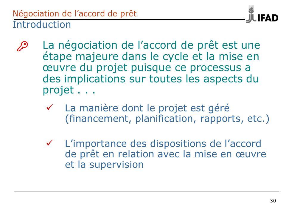 30 Négociation de laccord de prêt Introduction 1.La négociation de laccord de prêt est une étape majeure dans le cycle et la mise en œuvre du projet p