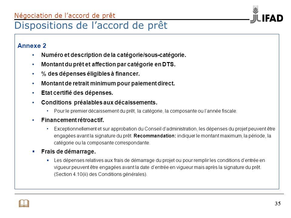 35 Négociation de laccord de prêt Dispositions de laccord de prêt Annexe 2 Numéro et description de la catégorie/sous-catégorie. Montant du prêt et af