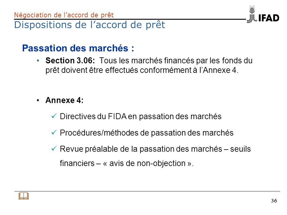 36 Négociation de laccord de prêt Dispositions de laccord de prêt Passation des marchés : Section 3.06: Tous les marchés financés par les fonds du prê