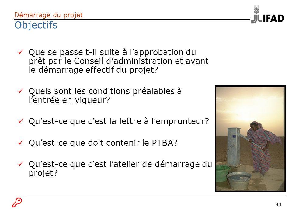 41 Démarrage du projet Objectifs Que se passe t-il suite à lapprobation du prêt par le Conseil dadministration et avant le démarrage effectif du proje