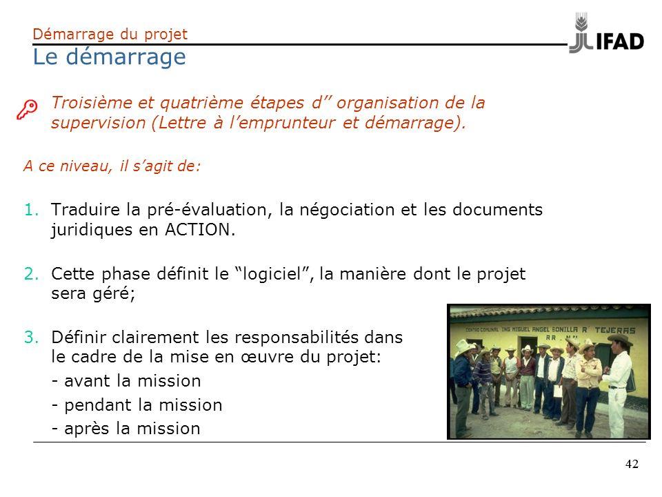 42 Démarrage du projet Le démarrage Troisième et quatrième étapes d organisation de la supervision (Lettre à lemprunteur et démarrage). A ce niveau, i