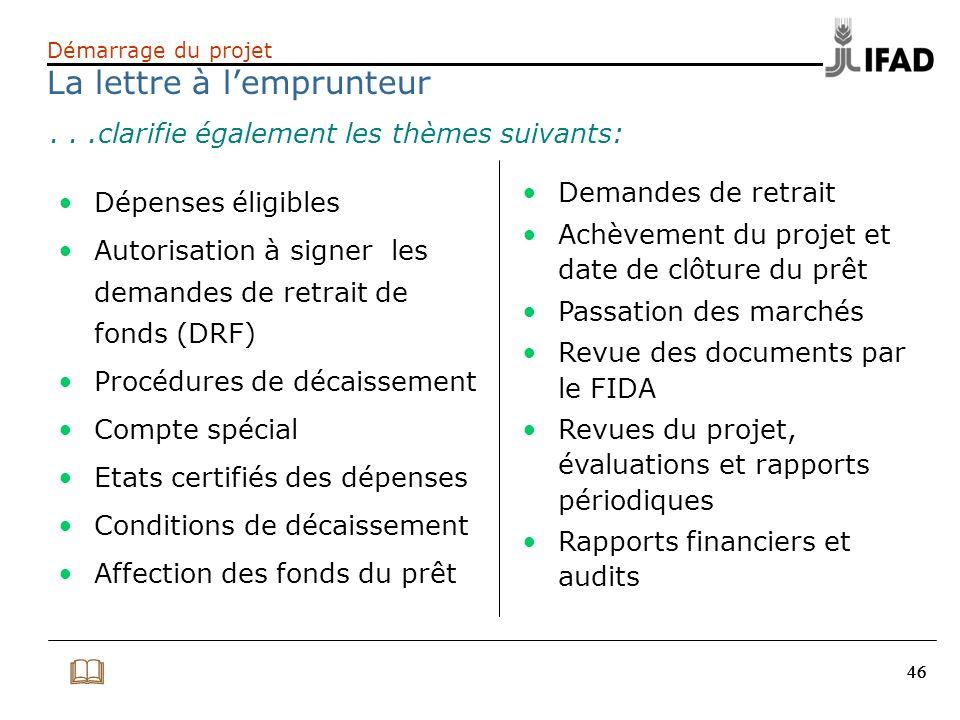 46 Démarrage du projet La lettre à lemprunteur Dépenses éligibles Autorisation à signer les demandes de retrait de fonds (DRF) Procédures de décaissem