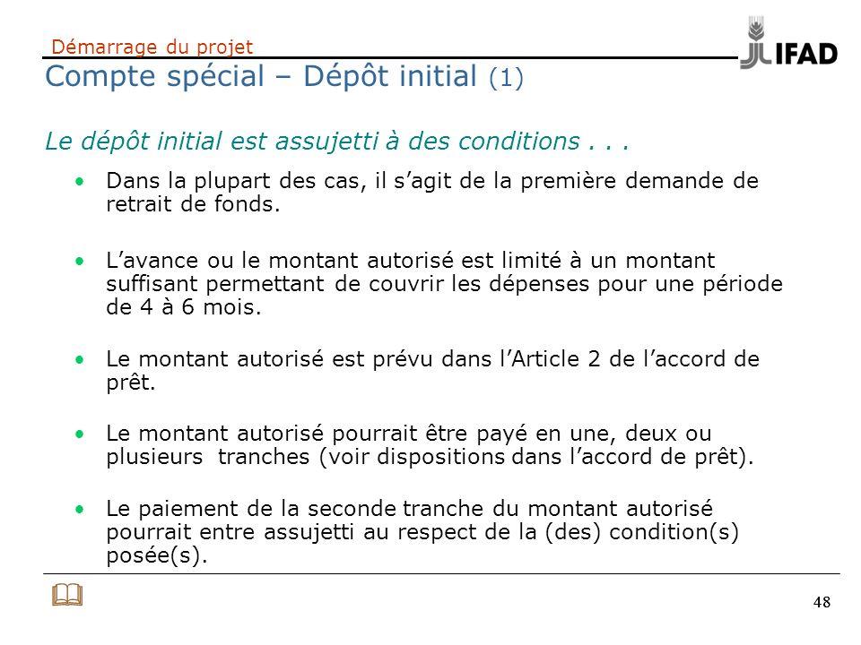 48 Démarrage du projet Compte spécial – Dépôt initial (1) Dans la plupart des cas, il sagit de la première demande de retrait de fonds. Lavance ou le