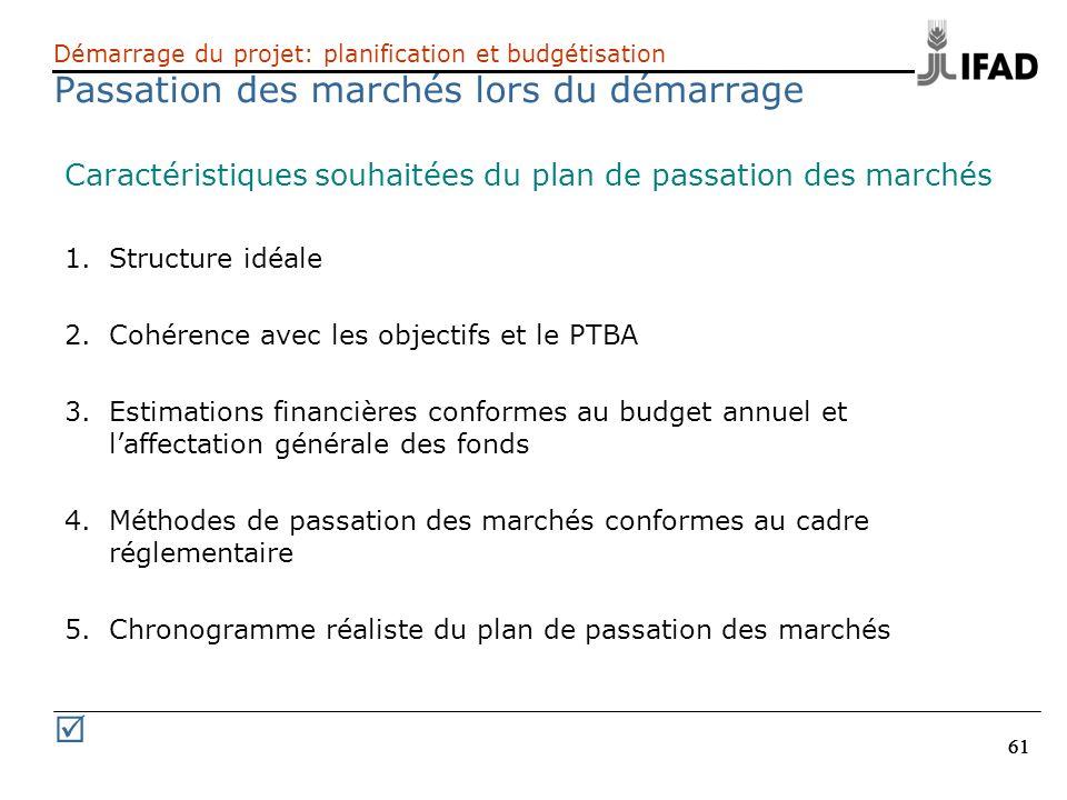 61 Démarrage du projet: planification et budgétisation Passation des marchés lors du démarrage Caractéristiques souhaitées du plan de passation des ma