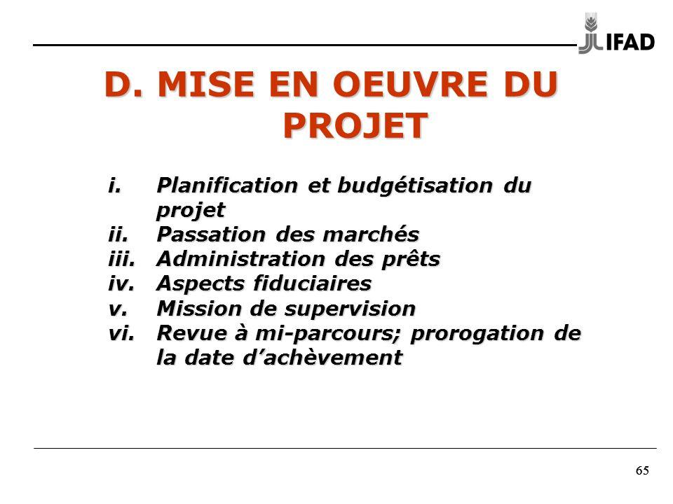 65 D. MISE EN OEUVRE DU PROJET i.Planification et budgétisation du projet ii.Passation des marchés iii.Administration des prêts iv.Aspects fiduciaires