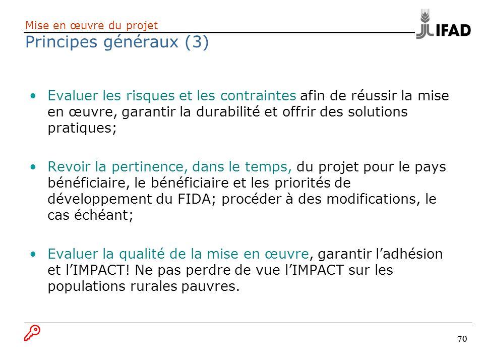 70 Mise en œuvre du projet Principes généraux (3) Evaluer les risques et les contraintes afin de réussir la mise en œuvre, garantir la durabilité et o