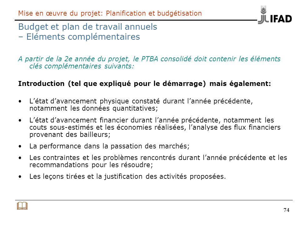 74 Mise en œuvre du projet: Planification et budgétisation Budget et plan de travail annuels – Eléments complémentaires A partir de la 2e année du pro