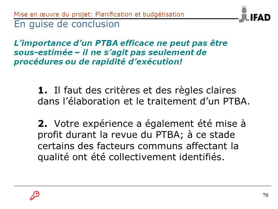 76 1. Il faut des critères et des règles claires dans lélaboration et le traitement dun PTBA. 2. Votre expérience a également été mise à profit durant