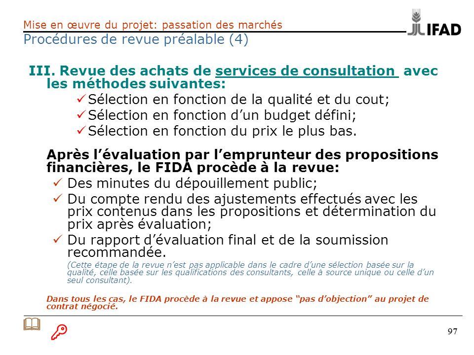 97 III. Revue des achats de services de consultation avec les méthodes suivantes: Sélection en fonction de la qualité et du cout; Sélection en fonctio
