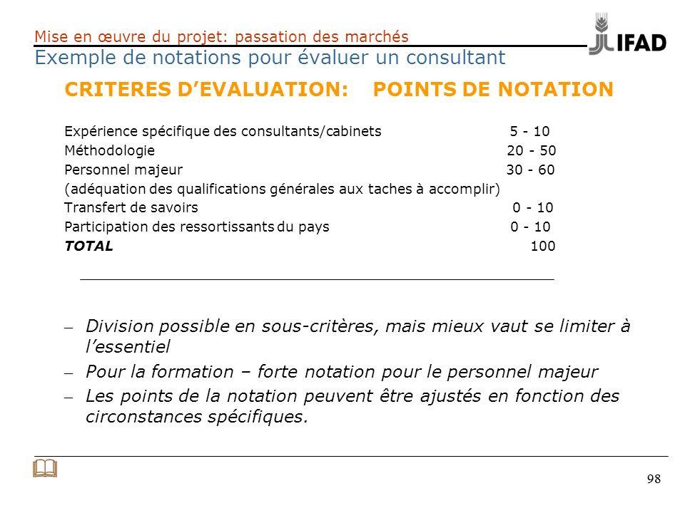 98 Mise en œuvre du projet: passation des marchés Exemple de notations pour évaluer un consultant CRITERES DEVALUATION:POINTS DE NOTATION Expérience s