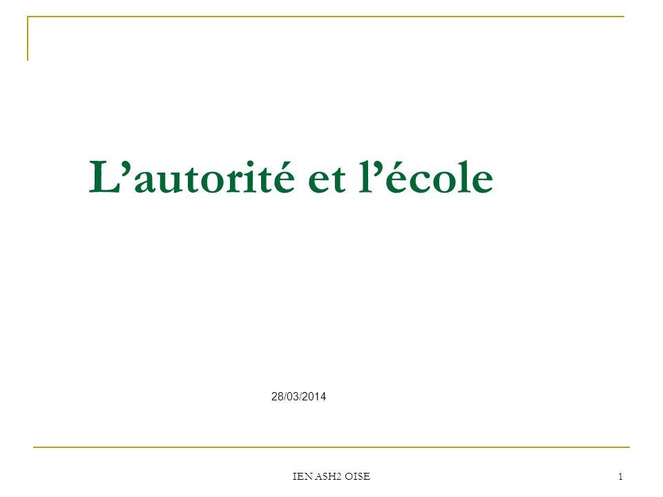 IEN ASH2 OISE 1 28/03/2014 Lautorité et lécole