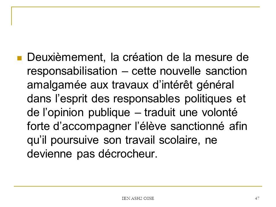 IEN ASH2 OISE 47 Deuxièmement, la création de la mesure de responsabilisation – cette nouvelle sanction amalgamée aux travaux dintérêt général dans le