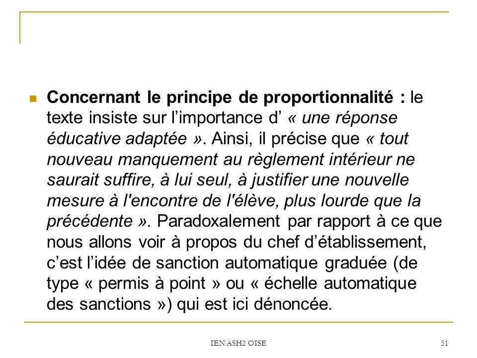 IEN ASH2 OISE 51 Concernant le principe de proportionnalité : le texte insiste sur limportance d « une réponse éducative adaptée ». Ainsi, il précise