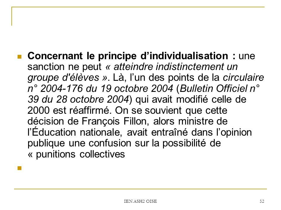 IEN ASH2 OISE 52 Concernant le principe dindividualisation : une sanction ne peut « atteindre indistinctement un groupe d'élèves ». Là, lun des points