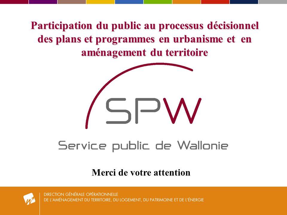 Participation du public au processus décisionnel des plans et programmes en urbanisme et en aménagement du territoire Merci de votre attention