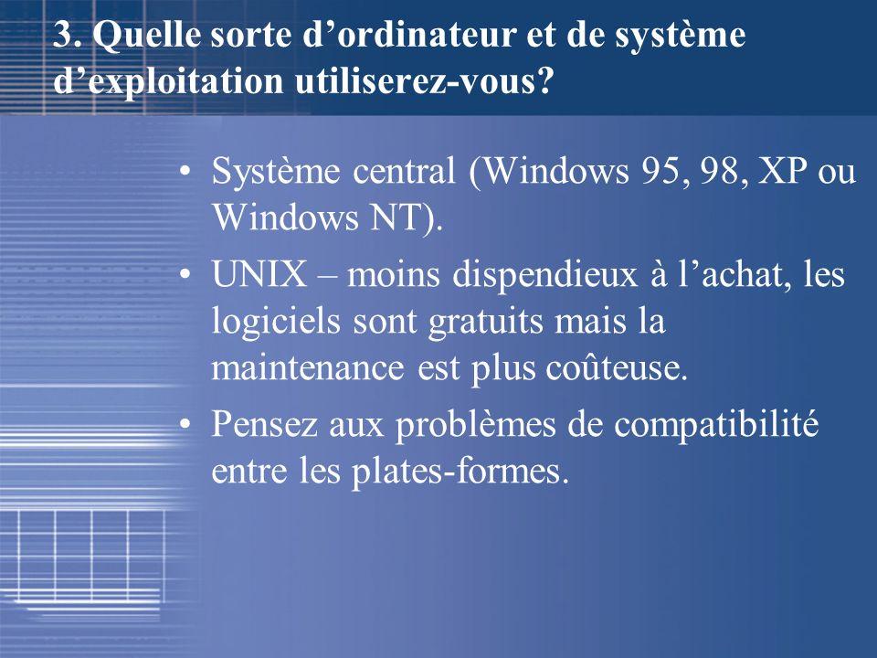 3. Quelle sorte dordinateur et de système dexploitation utiliserez-vous? Système central (Windows 95, 98, XP ou Windows NT). UNIX – moins dispendieux