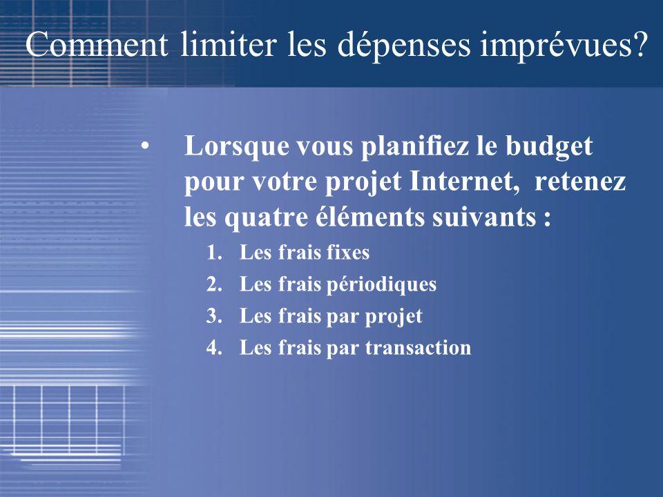 Comment limiter les dépenses imprévues? Lorsque vous planifiez le budget pour votre projet Internet, retenez les quatre éléments suivants : 1.Les frai