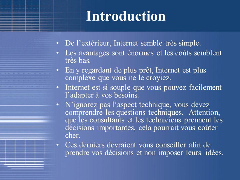 Introduction De lextérieur, Internet semble très simple. Les avantages sont énormes et les coûts semblent très bas. En y regardant de plus prêt, Inter