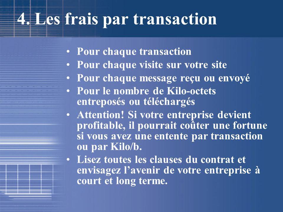 4. Les frais par transaction Pour chaque transaction Pour chaque visite sur votre site Pour chaque message reçu ou envoyé Pour le nombre de Kilo-octet